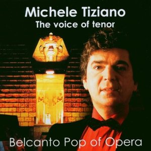 Michele Tiziano - The Voice Of Tenor